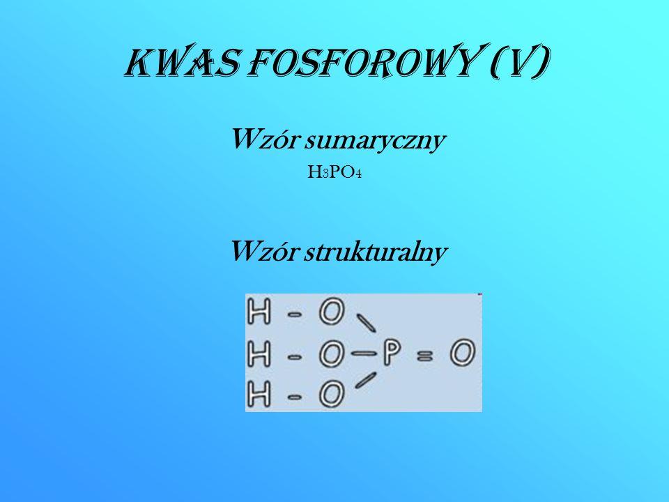 Kwas fosforowy (V) Wzór sumaryczny H3PO4 Wzór strukturalny