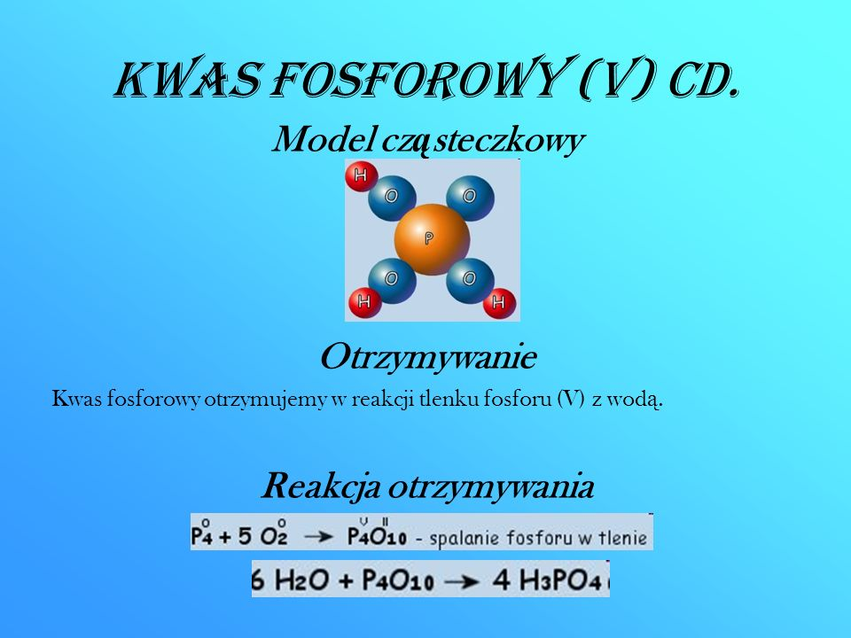 Kwas fosforowy (V) CD. Model cząsteczkowy Otrzymywanie