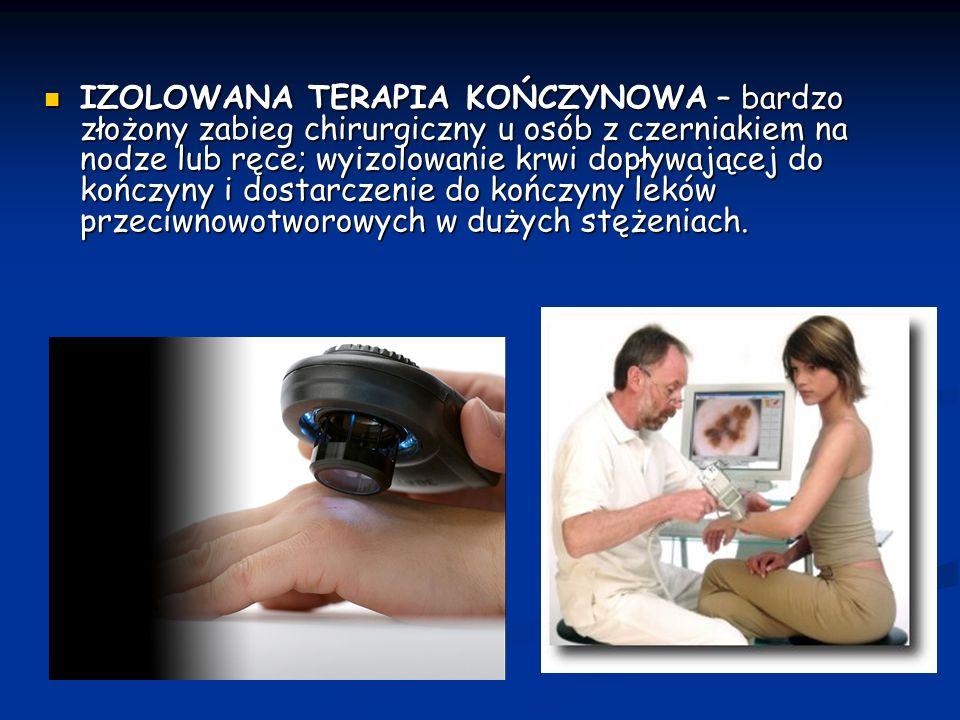 IZOLOWANA TERAPIA KOŃCZYNOWA – bardzo złożony zabieg chirurgiczny u osób z czerniakiem na nodze lub ręce; wyizolowanie krwi dopływającej do kończyny i dostarczenie do kończyny leków przeciwnowotworowych w dużych stężeniach.