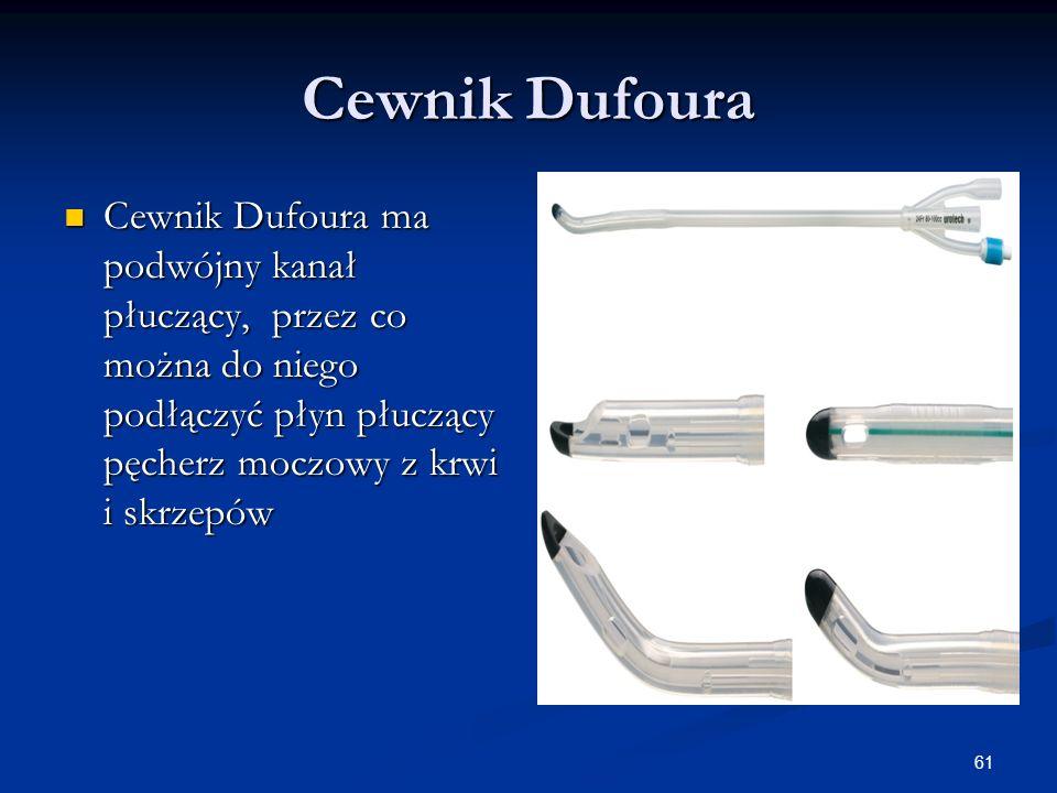 Cewnik Dufoura Cewnik Dufoura ma podwójny kanał płuczący, przez co można do niego podłączyć płyn płuczący pęcherz moczowy z krwi i skrzepów.
