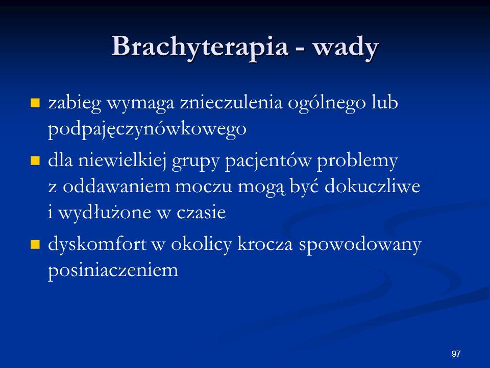 Brachyterapia - wady zabieg wymaga znieczulenia ogólnego lub podpajęczynówkowego.
