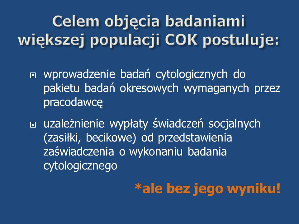Celem objęcia badaniami większej populacji COK postuluje: