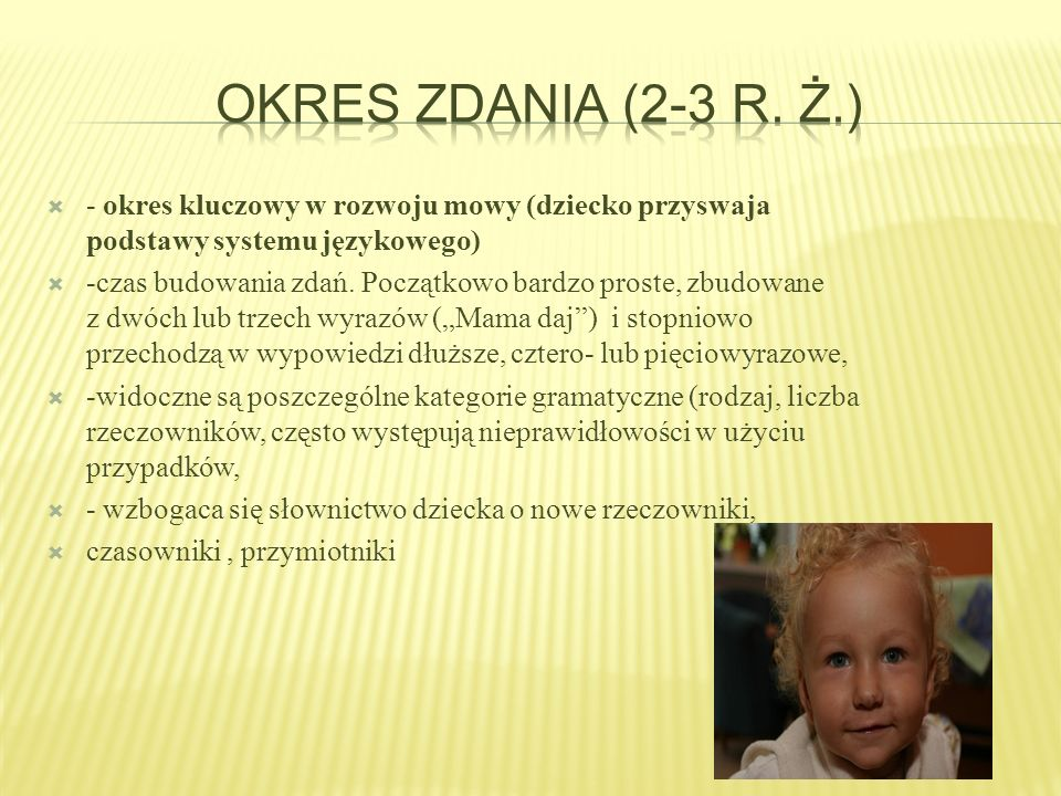 Okres zdania (2-3 r. ż.) - okres kluczowy w rozwoju mowy (dziecko przyswaja podstawy systemu językowego)