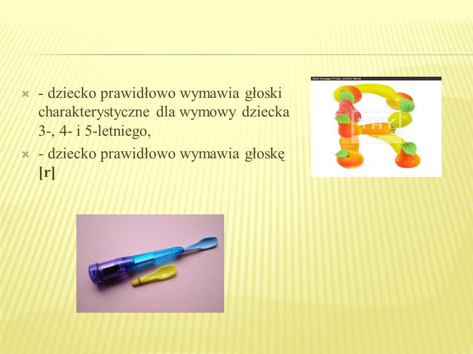 - dziecko prawidłowo wymawia głoski charakterystyczne dla wymowy dziecka 3-, 4- i 5-letniego,