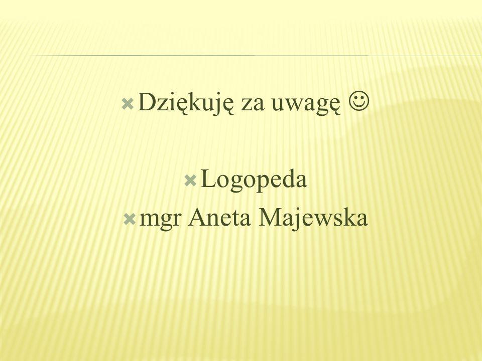Dziękuję za uwagę  Logopeda mgr Aneta Majewska