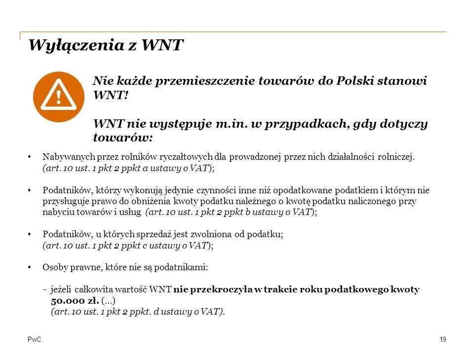 Wyłączenia z WNT Nie każde przemieszczenie towarów do Polski stanowi WNT! WNT nie występuje m.in. w przypadkach, gdy dotyczy towarów: