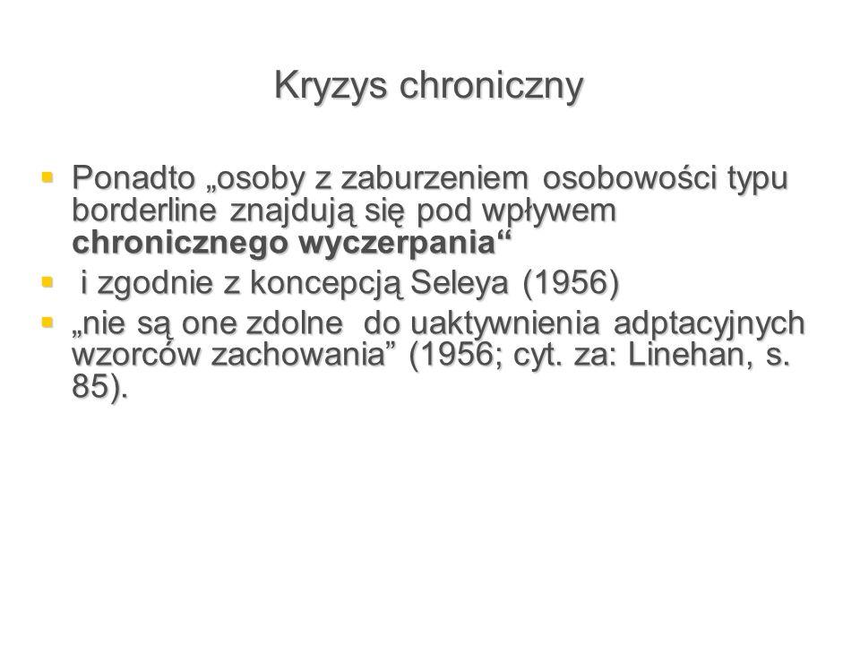 """Kryzys chroniczny Ponadto """"osoby z zaburzeniem osobowości typu borderline znajdują się pod wpływem chronicznego wyczerpania"""