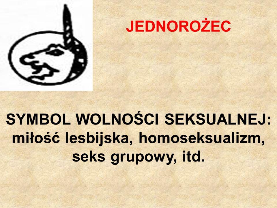 JEDNOROŻEC SYMBOL WOLNOŚCI SEKSUALNEJ: miłość lesbijska, homoseksualizm, seks grupowy, itd.