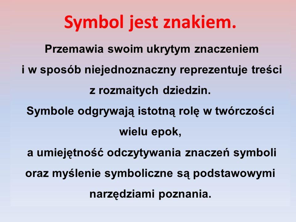 Symbol jest znakiem. Przemawia swoim ukrytym znaczeniem