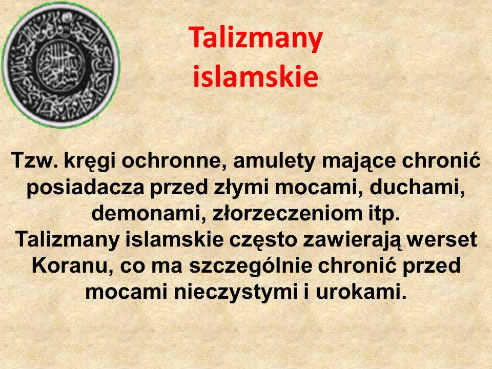 Talizmany islamskie Tzw. kręgi ochronne, amulety mające chronić posiadacza przed złymi mocami, duchami, demonami, złorzeczeniom itp.