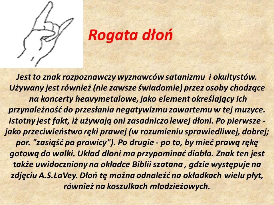 Rogata dłoń Jest to znak rozpoznawczy wyznawców satanizmu i okultystów. Używany jest również (nie zawsze świadomie) przez osoby chodzące.