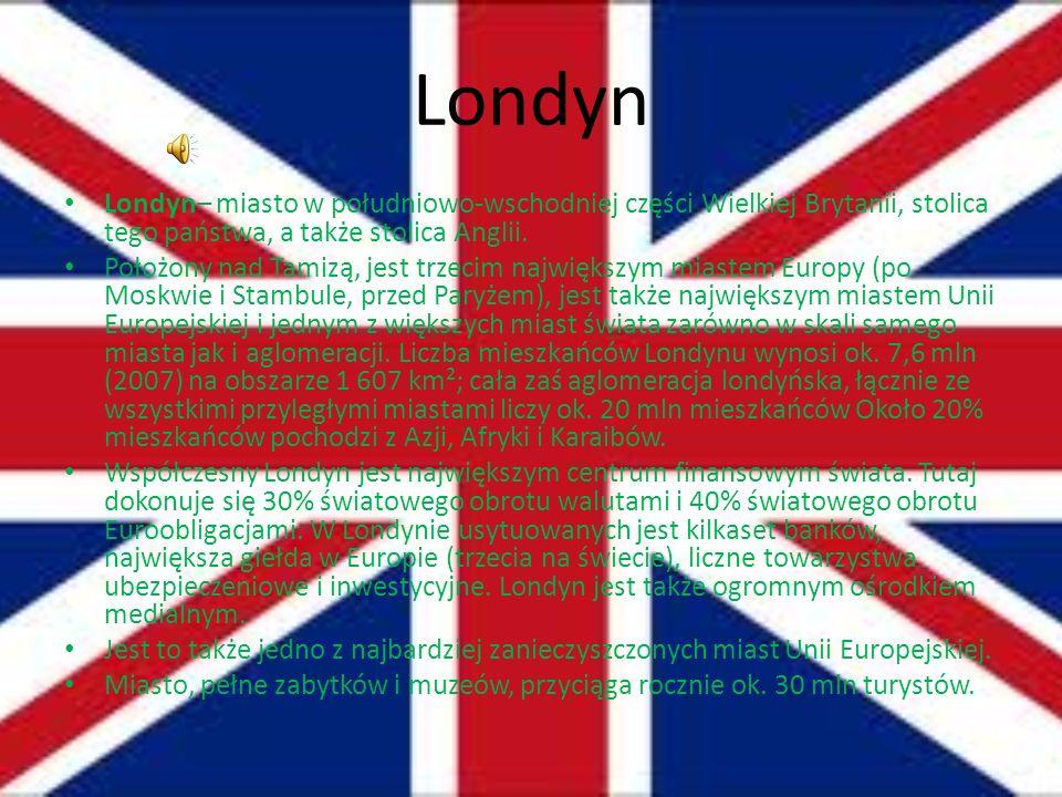 Londyn Londyn– miasto w południowo-wschodniej części Wielkiej Brytanii, stolica tego państwa, a także stolica Anglii.