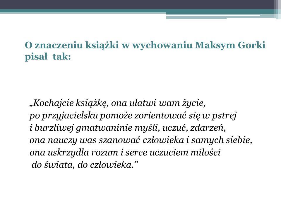 O znaczeniu książki w wychowaniu Maksym Gorki pisał tak: