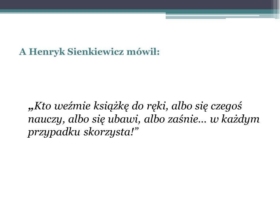 A Henryk Sienkiewicz mówił: