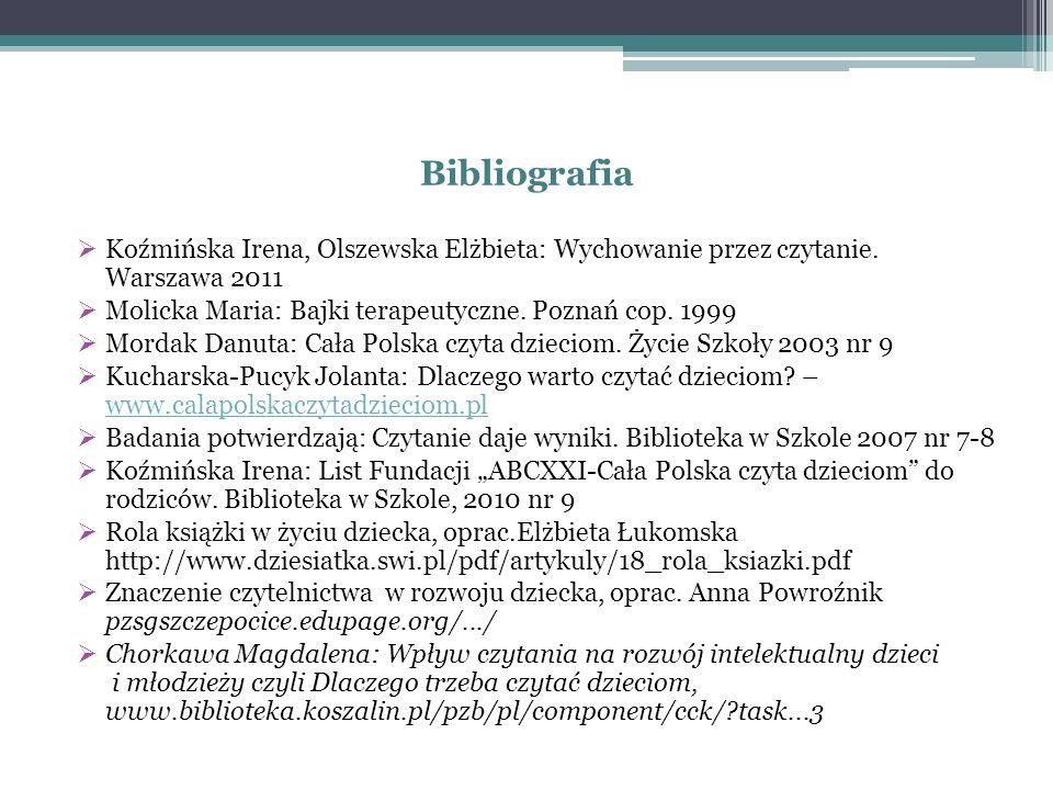 Bibliografia Koźmińska Irena, Olszewska Elżbieta: Wychowanie przez czytanie. Warszawa 2011. Molicka Maria: Bajki terapeutyczne. Poznań cop. 1999.