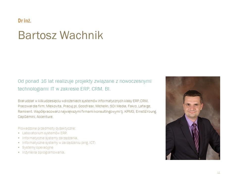 Dr inż. Bartosz Wachnik. Od ponad 16 lat realizuje projekty związane z nowoczesnymi technologiami IT w zakresie ERP, CRM, BI.