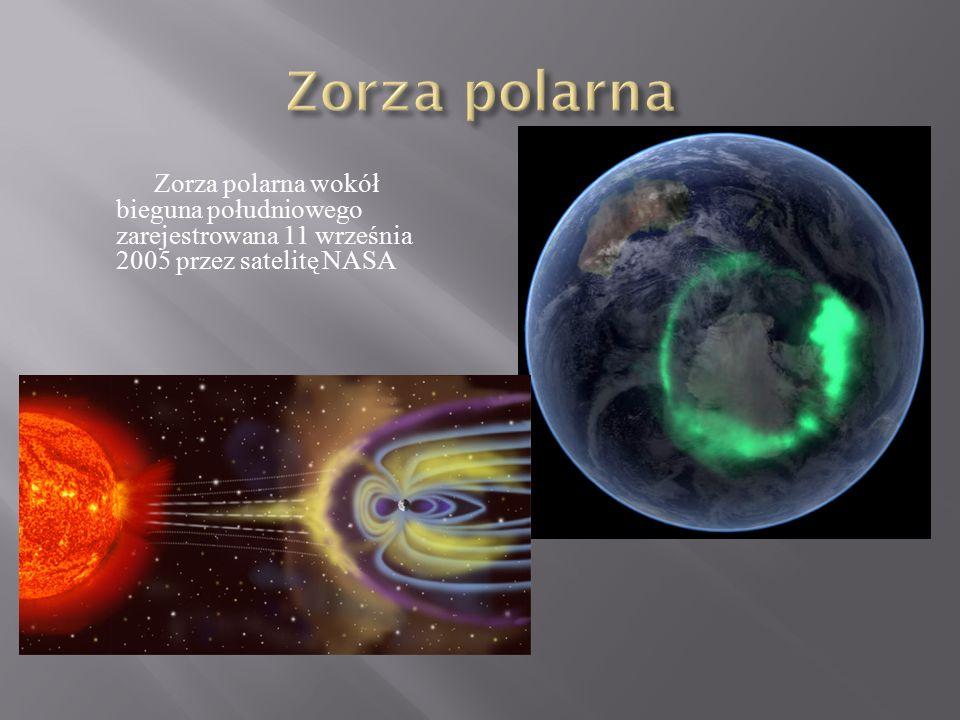Zorza polarna Zorza polarna wokół bieguna południowego zarejestrowana 11 września 2005 przez satelitę NASA.