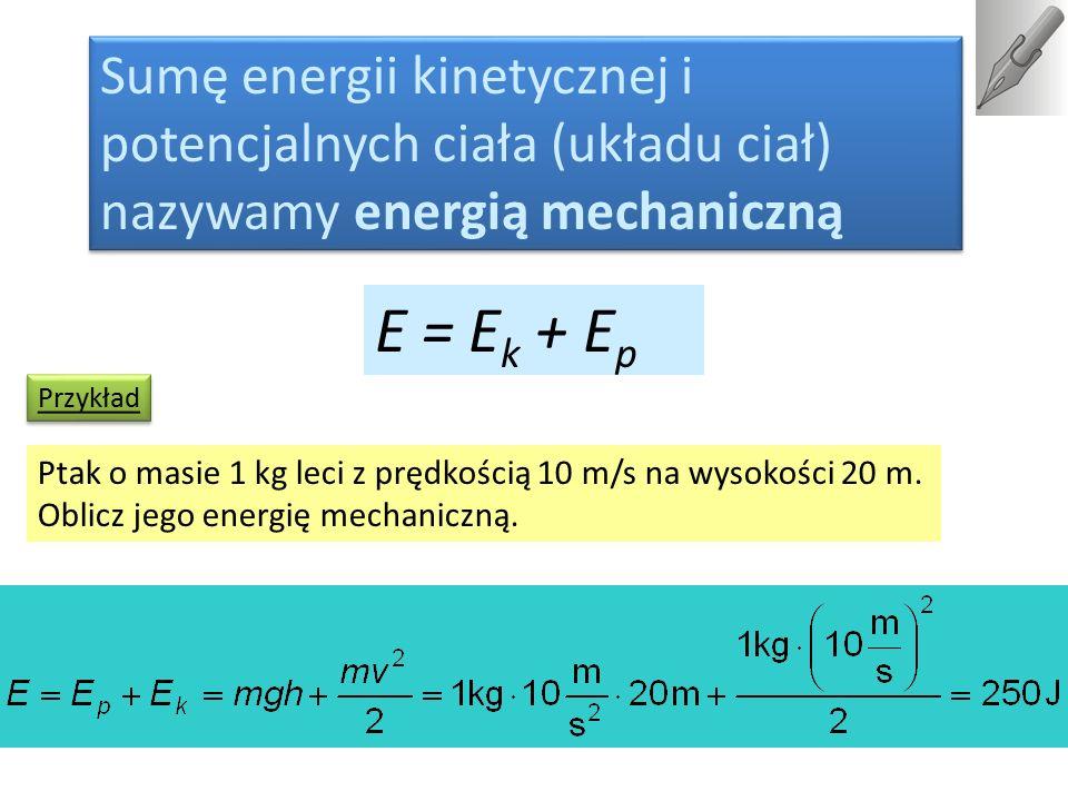 Sumę energii kinetycznej i potencjalnych ciała (układu ciał) nazywamy energią mechaniczną