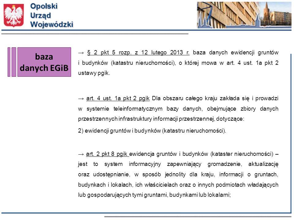 → § 2 pkt 5 rozp. z 12 lutego 2013 r. baza danych ewidencji gruntów i budynków (katastru nieruchomości), o której mowa w art. 4 ust. 1a pkt 2 ustawy pgik.