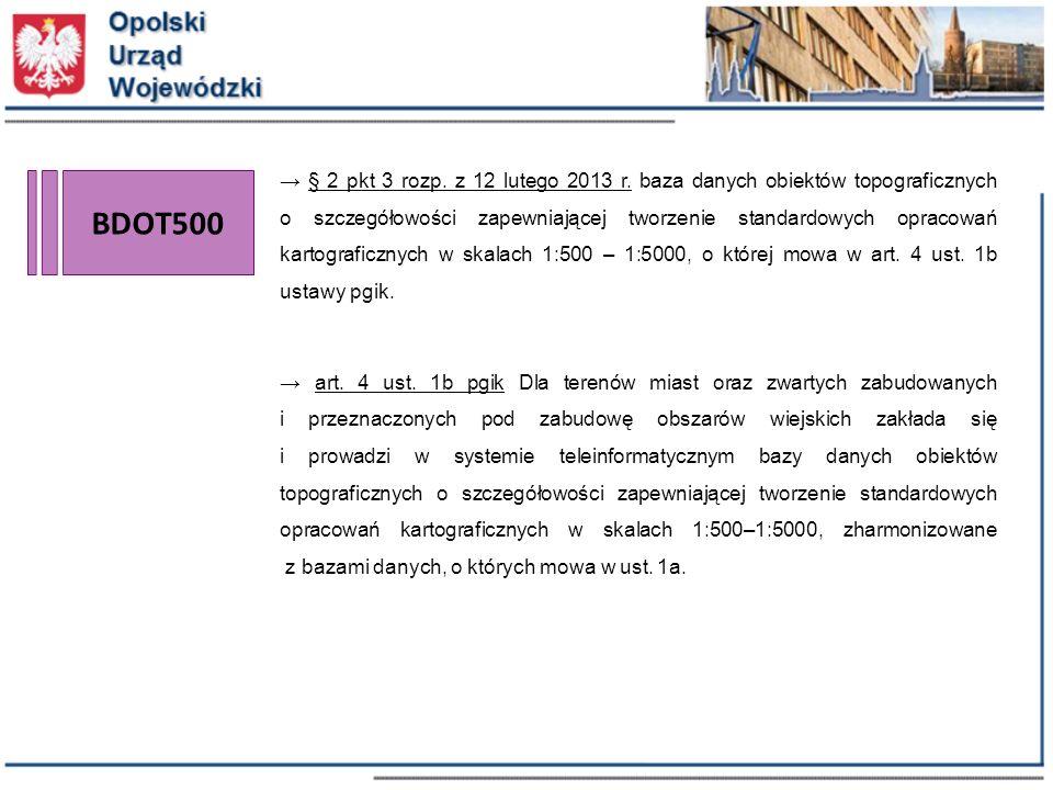 → § 2 pkt 3 rozp. z 12 lutego 2013 r. baza danych obiektów topograficznych o szczegółowości zapewniającej tworzenie standardowych opracowań kartograficznych w skalach 1:500 – 1:5000, o której mowa w art. 4 ust. 1b ustawy pgik.