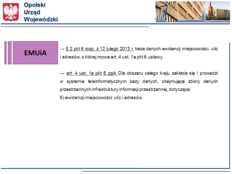 EMUiA → § 2 pkt 6 rozp. z 12 lutego 2013 r. baza danych ewidencji miejscowości, ulic i adresów, o której mowa art. 4 ust. 1a pkt 6 ustawy.