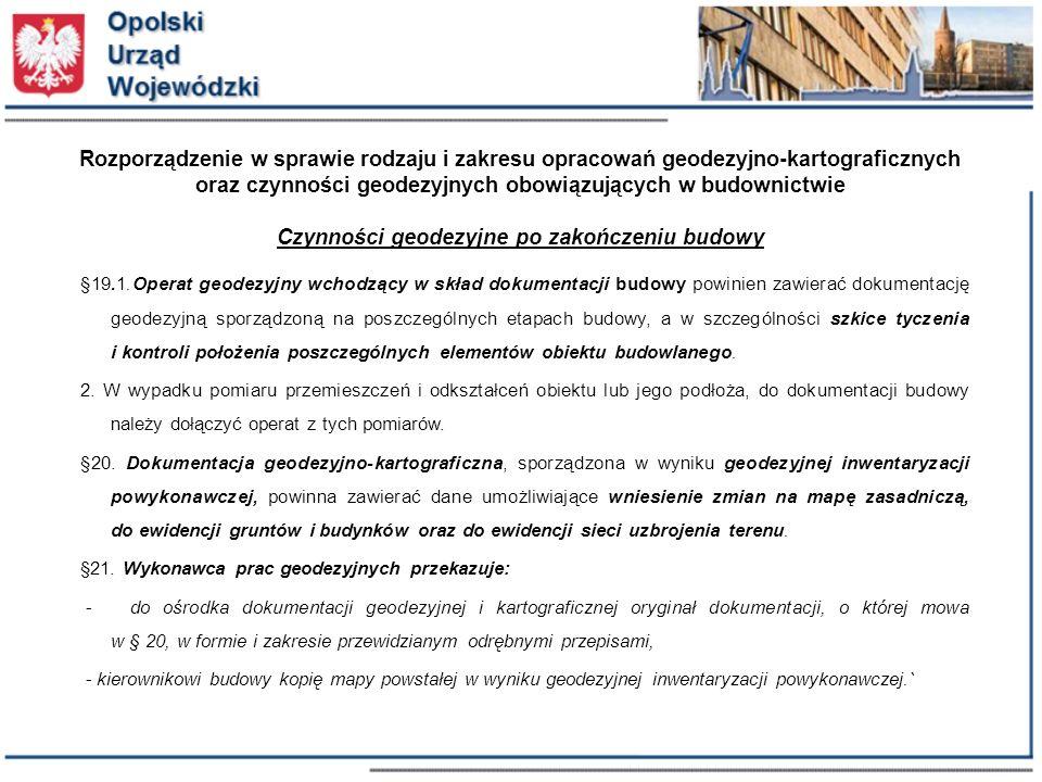 Rozporządzenie w sprawie rodzaju i zakresu opracowań geodezyjno-kartograficznych oraz czynności geodezyjnych obowiązujących w budownictwie Czynności geodezyjne po zakończeniu budowy