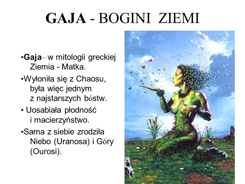 GAJA - BOGINI ZIEMI •Gaja– w mitologii greckiej Ziemia - Matka.