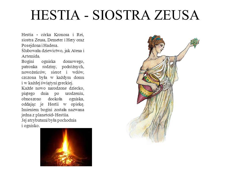 HESTIA - SIOSTRA ZEUSA Hestia - córka Kronosa i Rei, siostra Zeusa, Demeter i Hery oraz Posejdona i Hadesa.