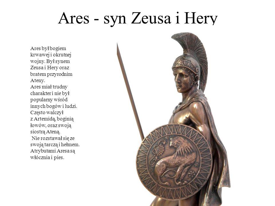 Ares - syn Zeusa i Hery Ares był bogiem krwawej i okrutnej wojny. Był synem Zeusa i Hery oraz bratem przyrodnim Ateny.