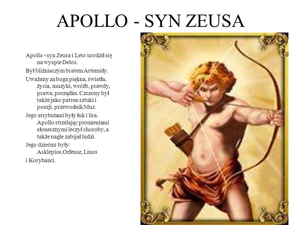 APOLLO - SYN ZEUSA Apollo - syn Zeusa i Leto urodził się na wyspie Delos. Był bliźniaczym bratem Artemidy.