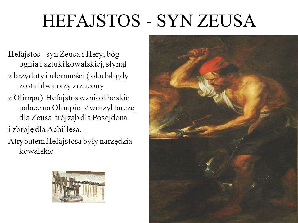 HEFAJSTOS - SYN ZEUSA Hefajstos - syn Zeusa i Hery, bóg ognia i sztuki kowalskiej, słynął.