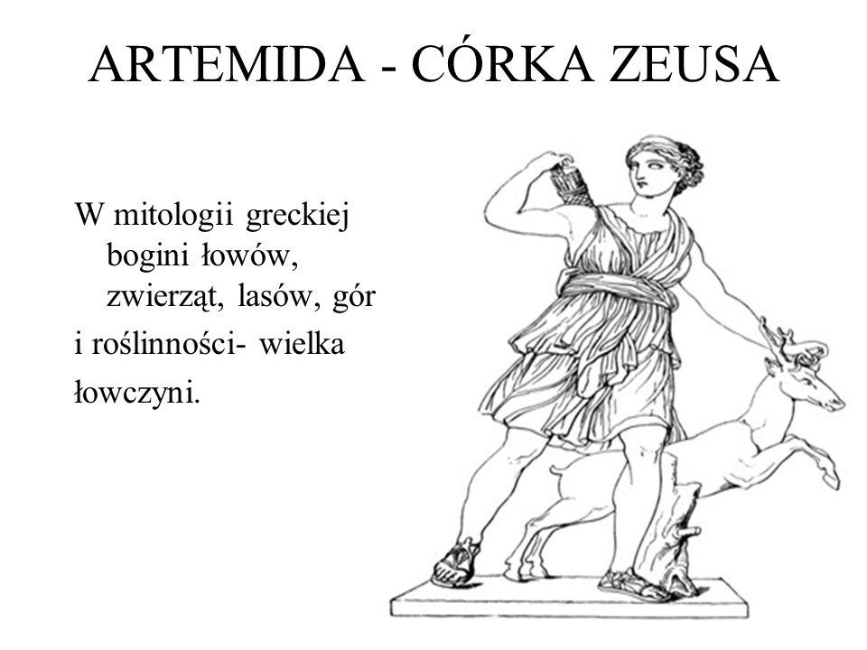 ARTEMIDA - CÓRKA ZEUSA W mitologii greckiej bogini łowów, zwierząt, lasów, gór. i roślinności- wielka.