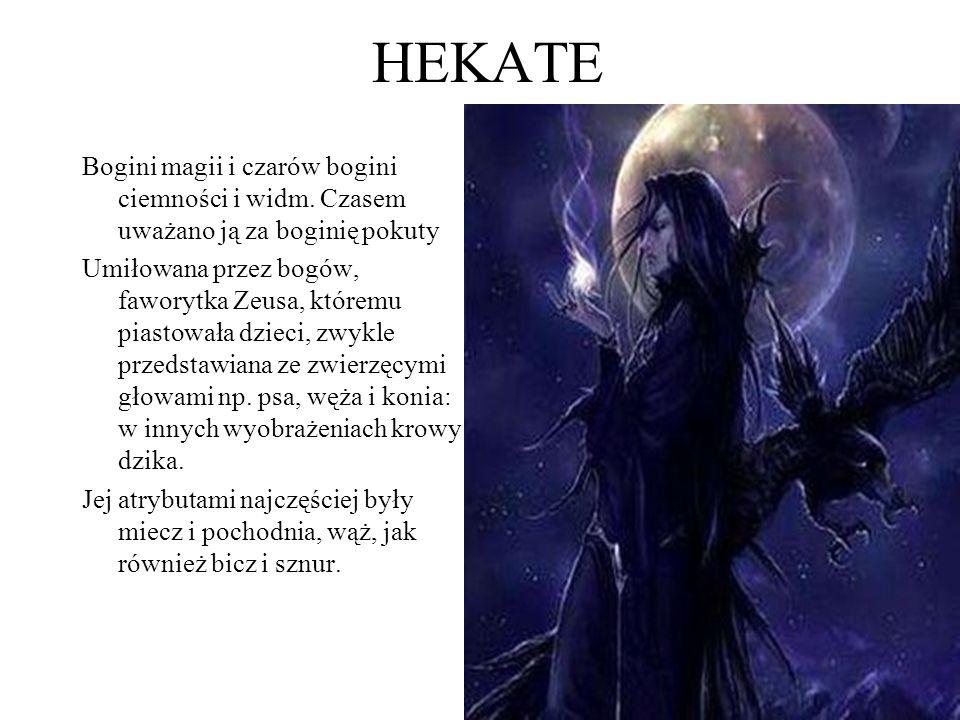 HEKATE Bogini magii i czarów bogini ciemności i widm. Czasem uważano ją za boginię pokuty.