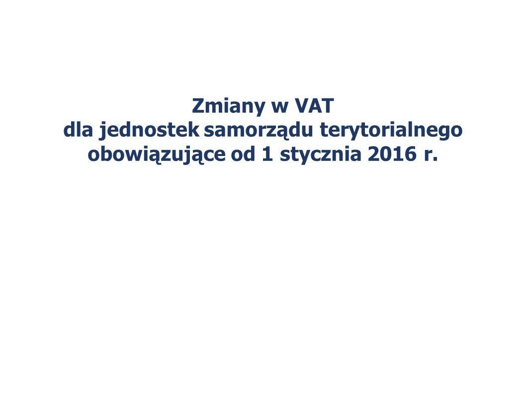 Zmiany w VAT dla jednostek samorządu terytorialnego obowiązujące od 1 stycznia 2016 r.