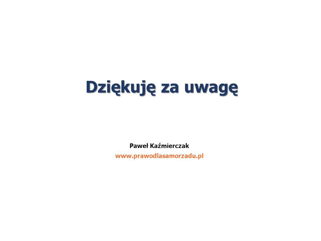 Dziękuję za uwagę Paweł Kaźmierczak www.prawodlasamorzadu.pl