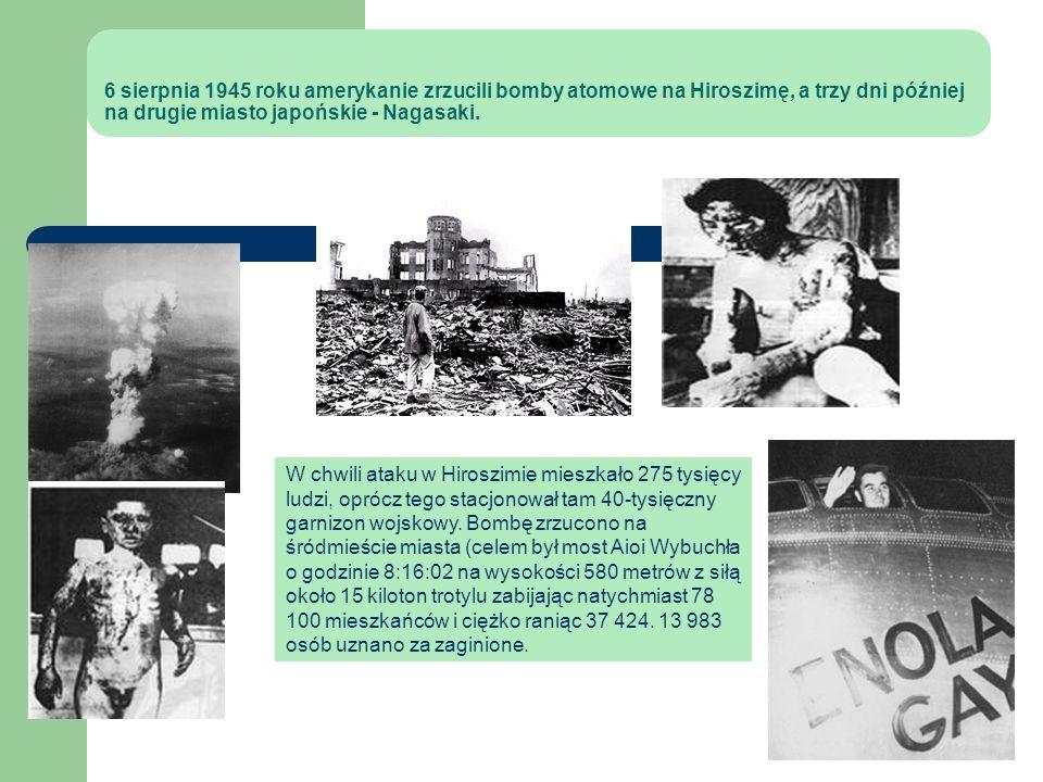 6 sierpnia 1945 roku amerykanie zrzucili bomby atomowe na Hiroszimę, a trzy dni później na drugie miasto japońskie - Nagasaki.
