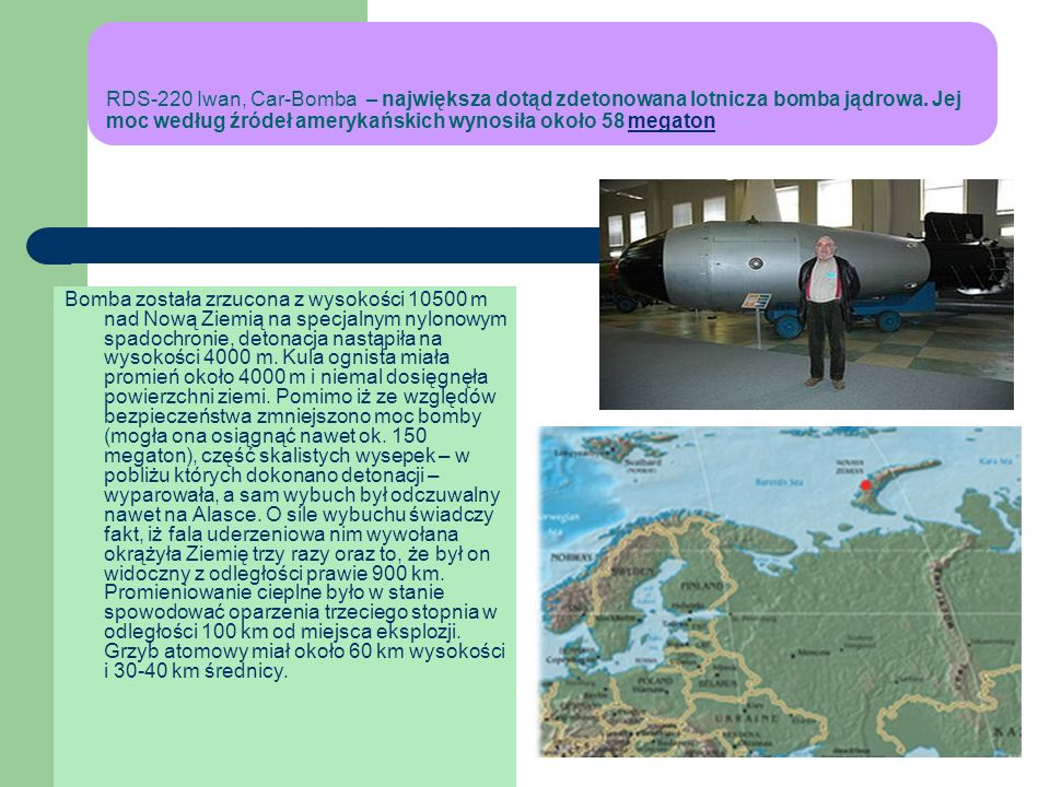 RDS-220 Iwan, Car-Bomba – największa dotąd zdetonowana lotnicza bomba jądrowa. Jej moc według źródeł amerykańskich wynosiła około 58 megaton