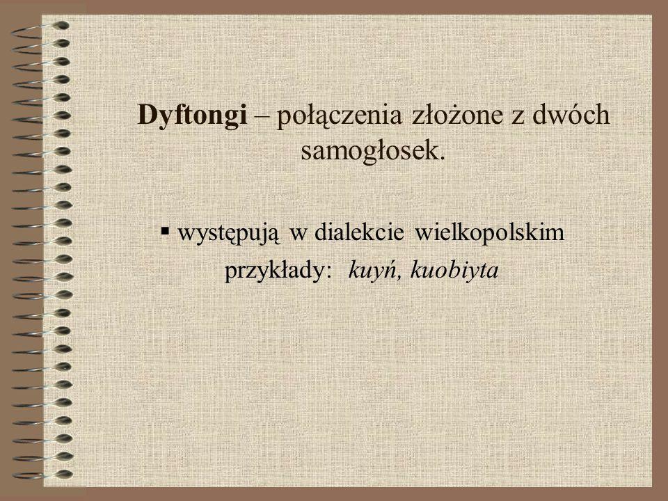 Dyftongi – połączenia złożone z dwóch samogłosek.