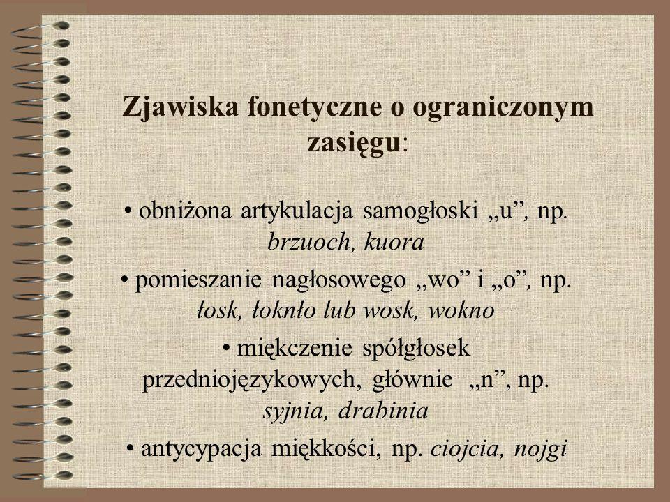 Zjawiska fonetyczne o ograniczonym zasięgu: