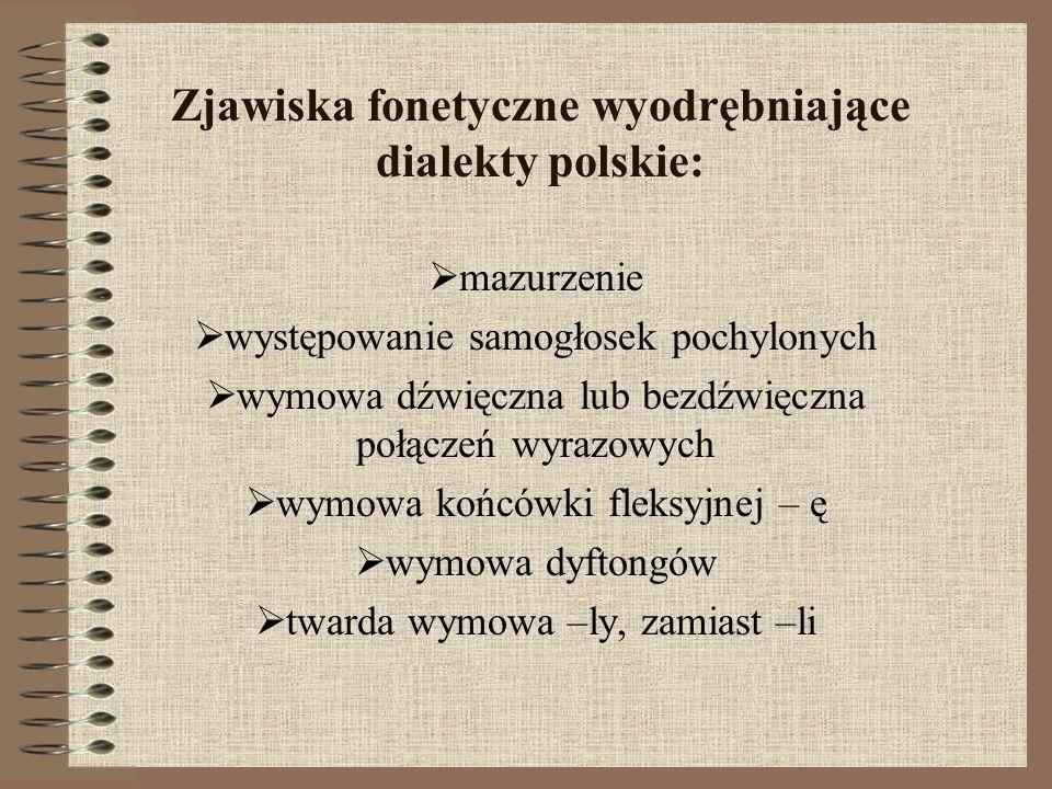 Zjawiska fonetyczne wyodrębniające dialekty polskie: