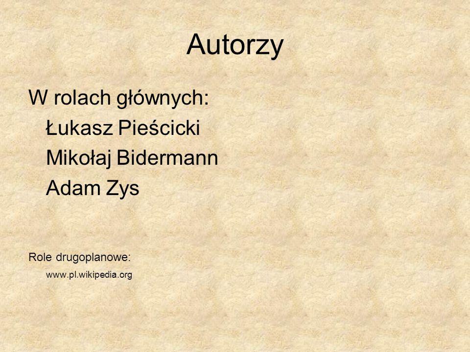 Autorzy W rolach głównych: Łukasz Pieścicki Mikołaj Bidermann Adam Zys