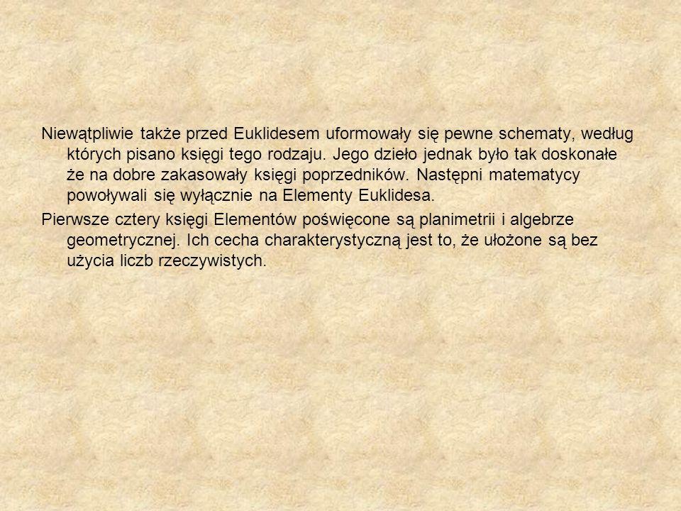 Niewątpliwie także przed Euklidesem uformowały się pewne schematy, według których pisano księgi tego rodzaju. Jego dzieło jednak było tak doskonałe że na dobre zakasowały księgi poprzedników. Następni matematycy powoływali się wyłącznie na Elementy Euklidesa.