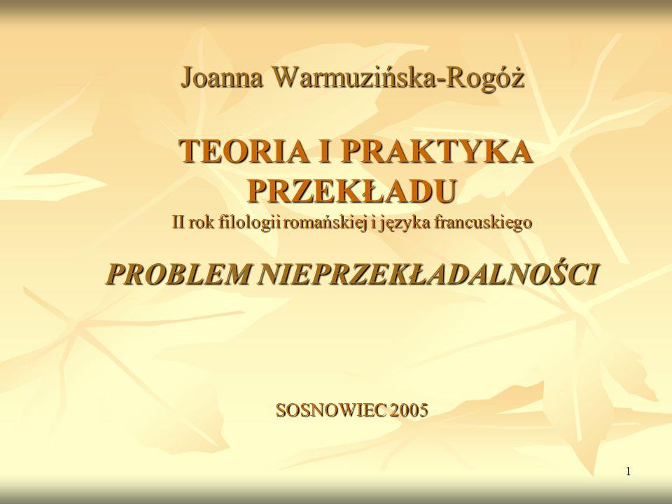 Joanna Warmuzińska-Rogóż TEORIA I PRAKTYKA PRZEKŁADU II rok filologii romańskiej i języka francuskiego PROBLEM NIEPRZEKŁADALNOŚCI SOSNOWIEC 2005