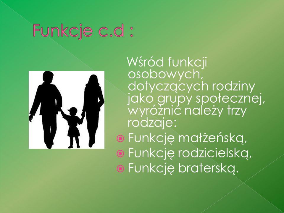 Funkcje c.d : Wśród funkcji osobowych, dotyczących rodziny jako grupy społecznej, wyróżnić należy trzy rodzaje: