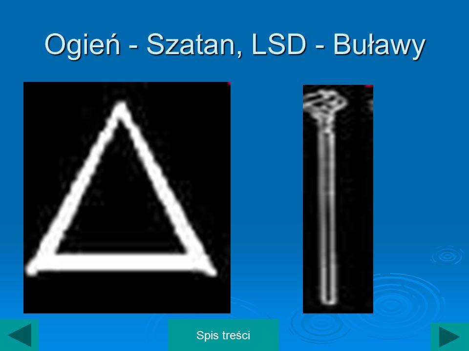 Ogień - Szatan, LSD - Buławy