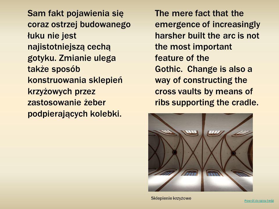 Sam fakt pojawienia się coraz ostrzej budowanego łuku nie jest najistotniejszą cechą gotyku. Zmianie ulega także sposób konstruowania sklepień krzyżowych przez zastosowanie żeber podpierających kolebki.