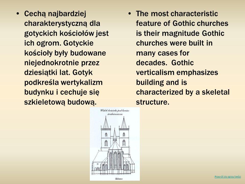 Cechą najbardziej charakterystyczną dla gotyckich kościołów jest ich ogrom. Gotyckie kościoły były budowane niejednokrotnie przez dziesiątki lat. Gotyk podkreśla wertykalizm budynku i cechuje się szkieletową budową.