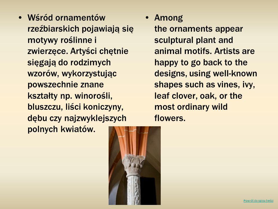 Wśród ornamentów rzeźbiarskich pojawiają się motywy roślinne i zwierzęce. Artyści chętnie sięgają do rodzimych wzorów, wykorzystując powszechnie znane kształty np. winorośli, bluszczu, liści koniczyny, dębu czy najzwyklejszych polnych kwiatów.