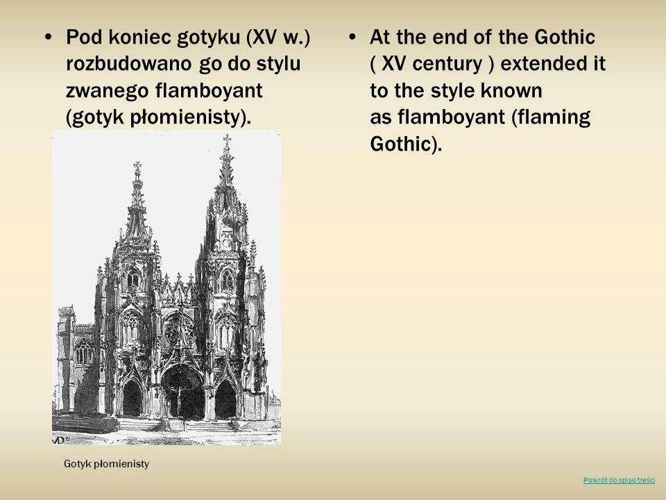 Pod koniec gotyku (XV w.) rozbudowano go do stylu zwanego flamboyant (gotyk płomienisty).