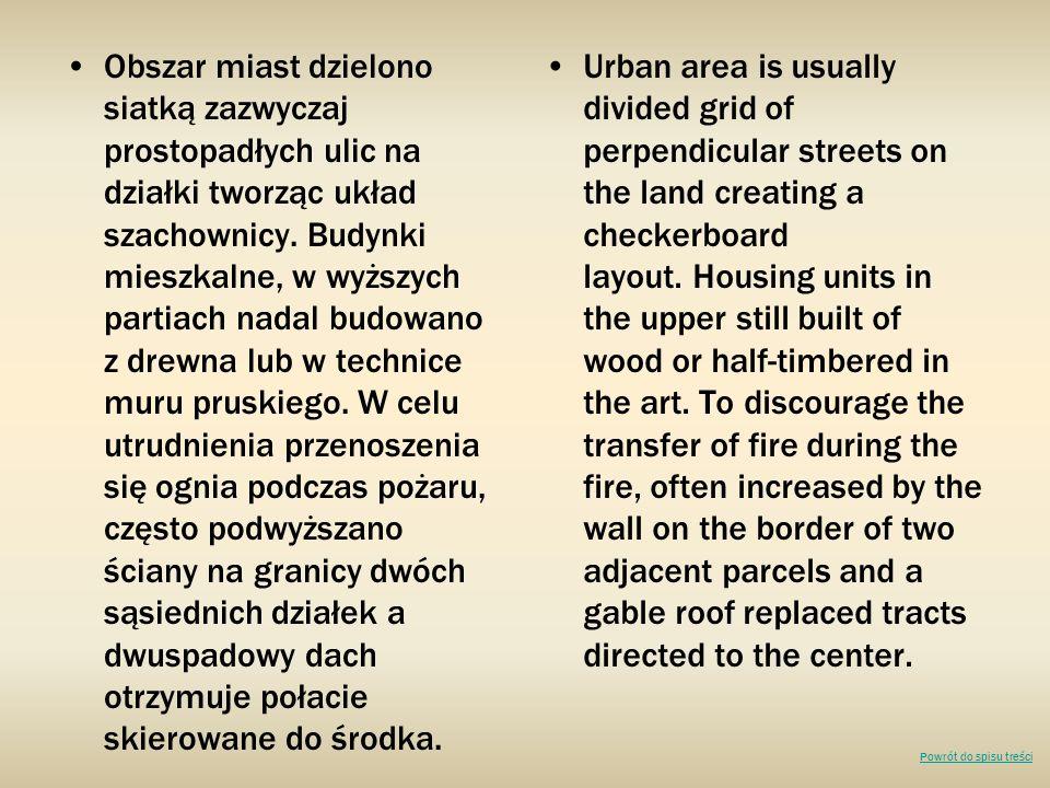 Obszar miast dzielono siatką zazwyczaj prostopadłych ulic na działki tworząc układ szachownicy. Budynki mieszkalne, w wyższych partiach nadal budowano z drewna lub w technice muru pruskiego. W celu utrudnienia przenoszenia się ognia podczas pożaru, często podwyższano ściany na granicy dwóch sąsiednich działek a dwuspadowy dach otrzymuje połacie skierowane do środka.